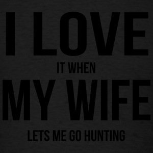 I LOVE MY WIFE (WHEN SHE LETS ME GO HUNTNG) Sportswear - Men's T-Shirt