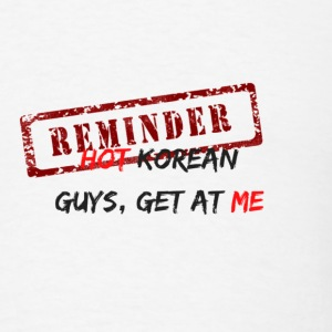 Reminder: Hot Korean Guys, Get At Me - Men's T-Shirt
