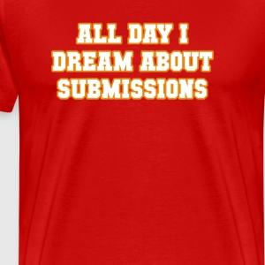 All Day I Dream About Submissions BJJ T-shirt Sportswear - Men's Premium T-Shirt