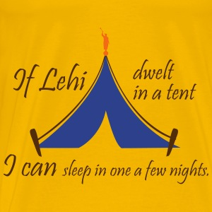 If Lehi dwelt in a tent, I can sleep in one a few  - Men's Premium T-Shirt