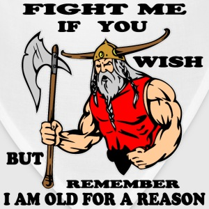 Fight Me But Remember I Am Old For A Reason Viking - Bandana