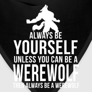 Always Be Yourself Unless Werewolf Funny T-Shirt T-Shirts - Bandana