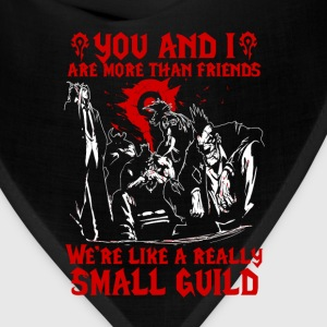 guild- you and I we're like a really small guild - Bandana