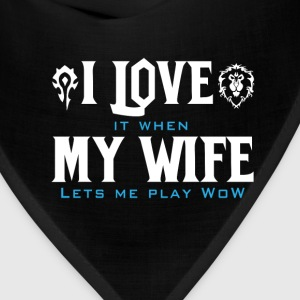 WOW-Love it when my wife let me play wow - Bandana