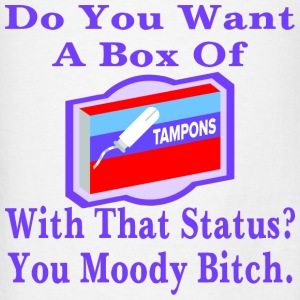 Want A Box Of Tampons To go With That Status Bitc - Men's T-Shirt