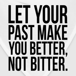 Let Your Past Make You Better, Not Bitter. Quote T-Shirts - Bandana