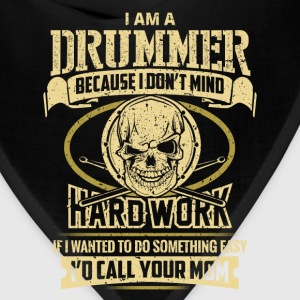 I am a drummer - I don't mind hard work - Bandana