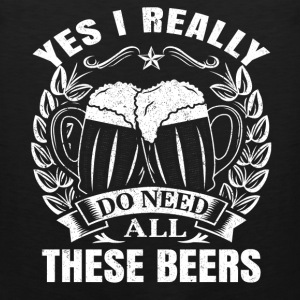 Beer lover - Yes I really do need all these beers - Men's Premium Tank