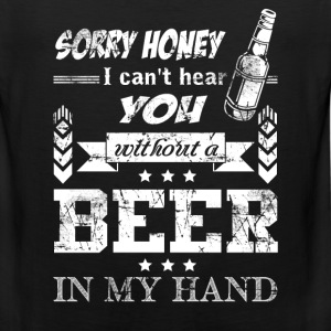 Beer - I can't hear you without a beer in my hand - Men's Premium Tank