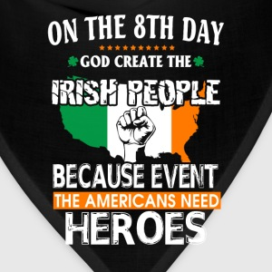 Irish - God create Irish coz americans need heroes - Bandana