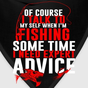 Fishing - I talk to myself some time I need expert - Bandana