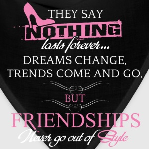 Friendship - Dreams change, trends come and go - Bandana