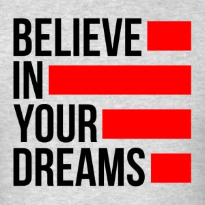 BELIEVE IN YOUR DREAMS Sportswear - Men's T-Shirt