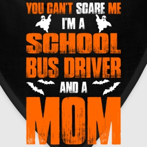 Cant Scare School Bus Driver And A Mom T-shirt T-Shirts - Bandana