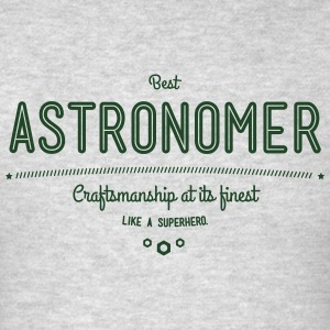 best astronomer - craftsmanship at its finest Sportswear - Men's T-Shirt