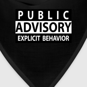 Public Advisory Explicit Behavior Funny T-shirt T-Shirts - Bandana