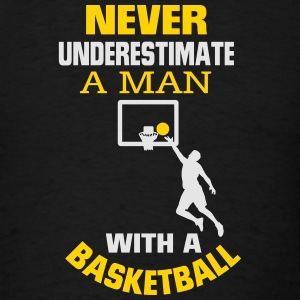 NEVER UNDERESTIMATE A MAN WITH A BASKETBALL! Sportswear - Men's T-Shirt
