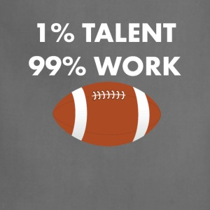 1% Talent 99% Work Football Sports Funny T-shirt T-Shirts - Adjustable Apron