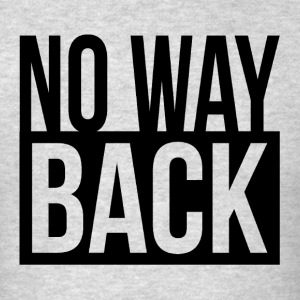 NO WAY BACK QUOTE MOVING FORWARD MOTIVATION Sportswear - Men's T-Shirt