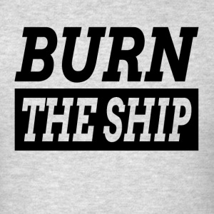 BURN THE SHIP QUOTE MOVING FORWARD INSPIRATION Sportswear - Men's T-Shirt