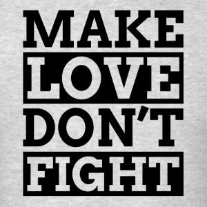 MAKE LOVE DON'T FIGHT Sportswear - Men's T-Shirt