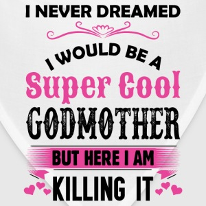 I Never Dreamed I Would Be A Super Cool Godmother Long Sleeve Shirts - Bandana