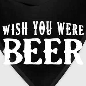Wish You Were Beer - Beer Gift Shirt T-Shirts - Bandana