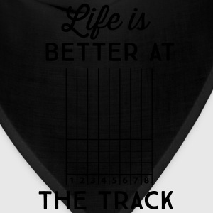 Life is better at the track T-Shirts - Bandana