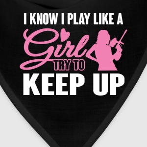 I Know I Play like a Girl Paintball Try To Keep Up T-Shirts - Bandana