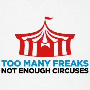 Too many freaks. Not enough circuses. Sportswear - Men's T-Shirt