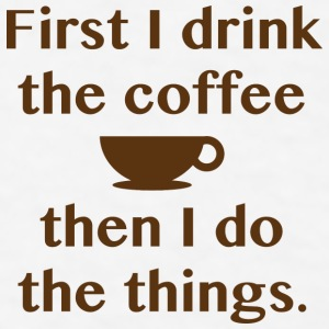 First I Drink The Coffee - Men's T-Shirt