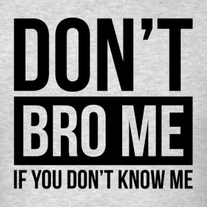 DON'T BRO ME IF YOU DON'T KNOW ME Sportswear - Men's T-Shirt
