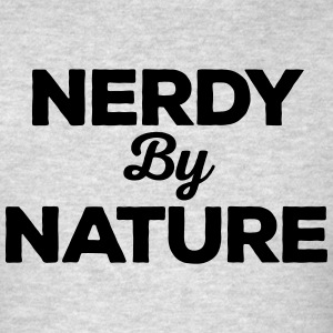 Nerdy By Nature Funny Quote Sportswear - Men's T-Shirt