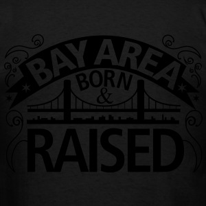 BAY AREA BORN AND RAISED NEW - Men's T-Shirt