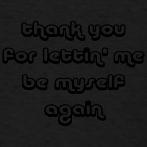 Thank you for lettin' me - Men's T-Shirt