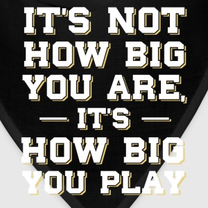 Not How Big You Are It's How Big You Play T-Shirt T-Shirts - Bandana