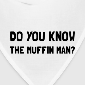 Do You Know The Muffin Man - Bandana