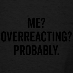 Overreacting Funny Quote Sportswear - Men's T-Shirt