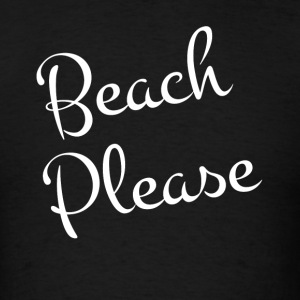 BEACH PLEASE HOLIDAY TRIP VACATION SUMMER SEA Sportswear - Men's T-Shirt