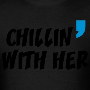 chill in with her - Men's T-Shirt