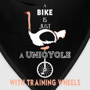 Unicycle - A bike is just a Unicycle with training - Bandana