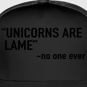 Unicorns are lame. Said no one ever Hoodies - Trucker Cap