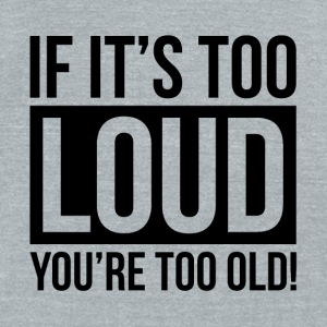 IF IT'S TOO LOUD, YOU'RE TOO OLD! MUSIC ROCK Hoodies - Unisex Tri-Blend T-Shirt by American Apparel