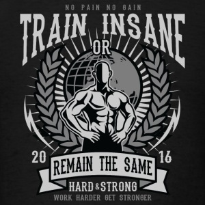 Train Insane Or Remain The Same - Gym T Shirt Sportswear - Men's T-Shirt