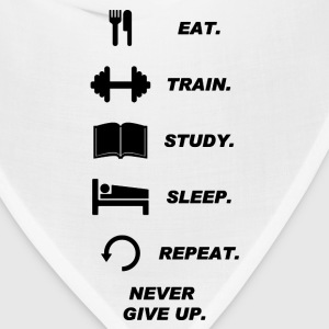 Eat. Train. Study. Sleep. Repeat. Never Give Upp. - Bandana