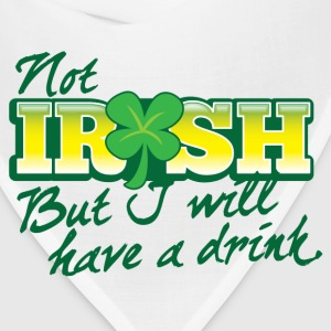 NOT IRISH but I will have a drink Bottles & Mugs - Bandana
