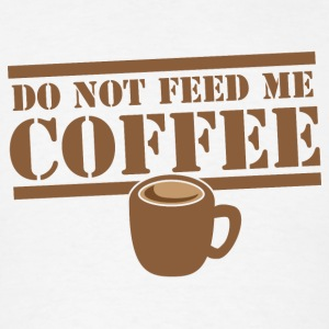 DO NOT FEED ME COFFEE with brown coffee mug cute Long Sleeve Shirts - Men's T-Shirt