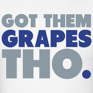 Got Them Grapes Tho Shirt Hoodies - Men's T-Shirt