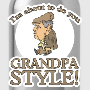 I'm About to Do You Grandpa Style! T-Shirts - Water Bottle