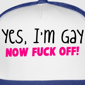 YES I'm GAY- now F*** OFF! Phone & Tablet Covers - Trucker Cap